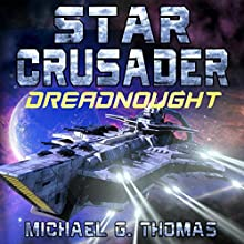 Star Crusader: Dreadnought Audiobook by Michael G. Thomas Narrated by Andrew B. Wehrlen