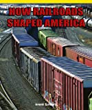 How Railroads Shaped America, Jack O'Mara, 143580175X