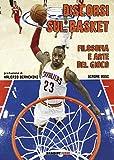 Discorsi sul basket: Filosofia e arte del Gioco (Italian Edition)