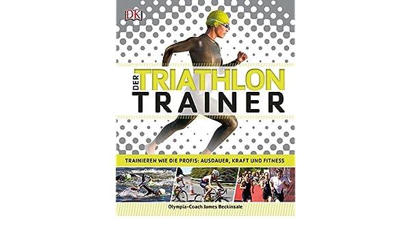 Der Triathlon-Trainer: Trainieren wie die Profis: Ausdauer ...