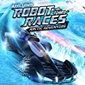 Arctic Adventure: Robot Races, Book 3 Audiobook by Axel Lewis Narrated by Joe Jameson