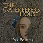 The Gatekeeper's House, #4: Gatekeeper's Saga, Book Four, Volume 4 | Eva Pohler