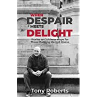 When Despair Meets Delight: Stories to cultivate hope for those battling mental illness