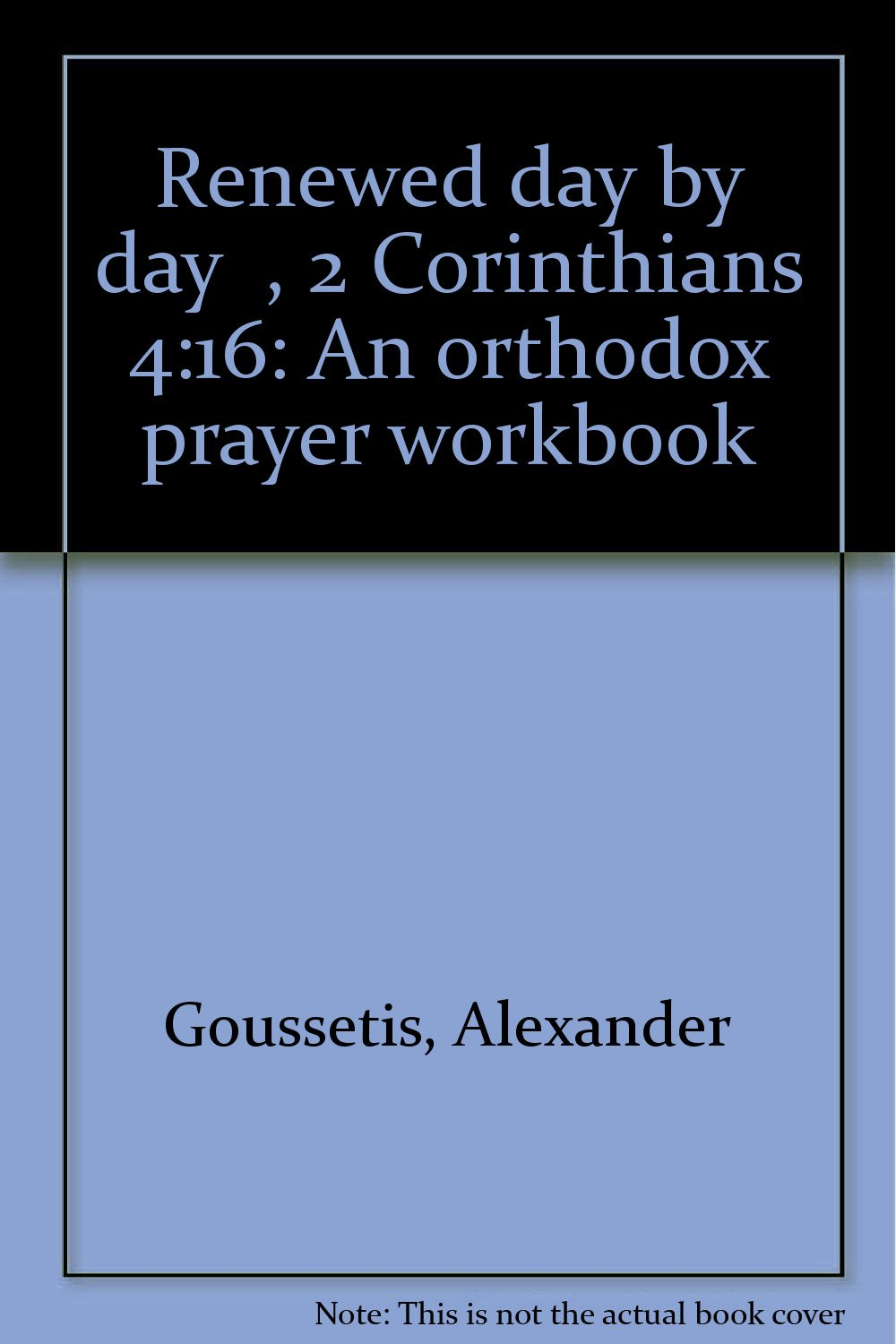 Workbooks prayer workbook : Renewed Day by Day, 2 Corinthians 4:16: An Orthodox Prayer ...