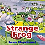 Strange Frog: Bedtime Stories for Your Kids to Have Pleasant Minds and Good Sleep Aids | Joan Merchant