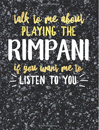 Funny Rimpani Notebook Journal - Talk to Me About Playing the Rimpani - 7.44x9.69 Composition Book College Ruled: Cute Gift for Rimpani Players ... Music Students Instrument Band Class Notepad PDF