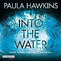 Into the Water: Traue keinem. Auch nicht dir selbst Hörbuch von Paula Hawkins Gesprochen von: Britta Steffenhagen, Simon Jäger, Marie Bierstedt