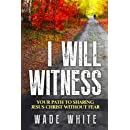 I Will Witness: Your Path To Sharing Jesus Christ Without Fear
