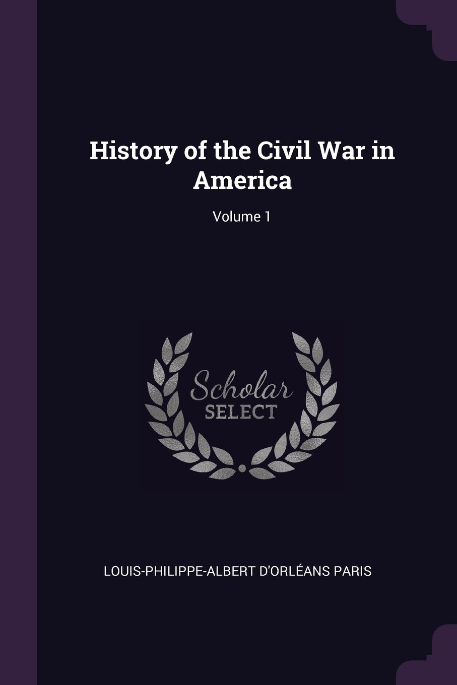 Read Online History of the Civil War in America; Volume 1 PDF