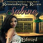 Remembering Raven: Sabine: A Paranormal Romance Series, Book 2   Lacey Edward