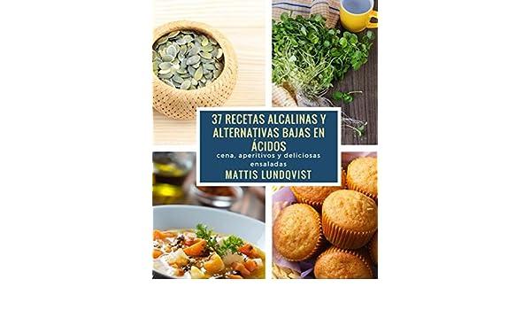 37 recetas alcalinas y alternativas bajas en acidos: cena, aperitivos y deliciosas ensaladas eBook: Mattis Lundqvist: Amazon.es: Tienda Kindle