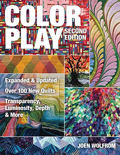 Color Play: Expanded & Updated  Over 100 New Quilts  Transparency, Luminosity, Depth & More