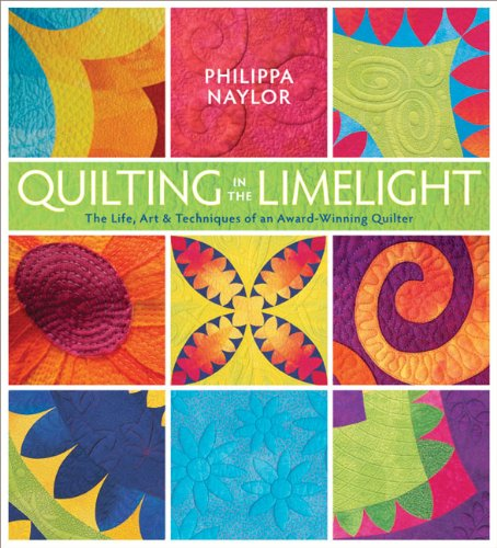 Quilting in the Limelight: The Life, Art & Techniques of an Award-Winning Quilter