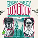 Lungdon: Iremonger Trilogy, Book 3 Audiobook by Edward Carey Narrated by Ben Allen, Bea Holland