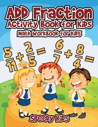 Add Fraction Activity Book for Kids : Math Workbook for Kids