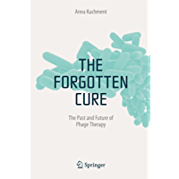 The Forgotten Cure: The Past and Future of Phage Therapy (English Edition)