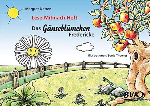 Das Gänseblümchen Fredericke: Lese-Mitmach-Heft. 1.-2. Klasse - auch für den Kindergarten geeignet
