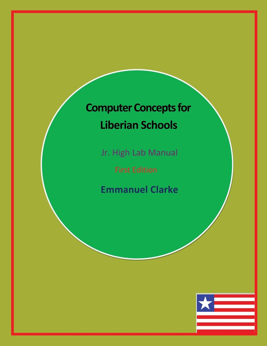 Computer Concepts for Liberian Schools, Jr. High Lab Manual: First Edition:  Emmanuel Clarke: 9780989804233: Amazon.com: Books