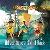 Disney Fairies: the Pirate Fairy: Adventure at Skull Rock, Kirsten Mayer, 0316283312