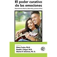 El Poder Curativo De Las Emociones: Neurociencia Afectiva, Desarrollo Y Práctica Clínica