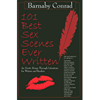 101 Best Sex Scenes Ever Written: An Erotic Romp Through Literature for Writers and Readers