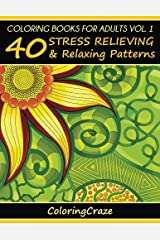 Coloring Books For Adults Volume 1: 40 Stress Relieving And Relaxing Patterns (Anti-Stress Art Therapy Series) Paperback