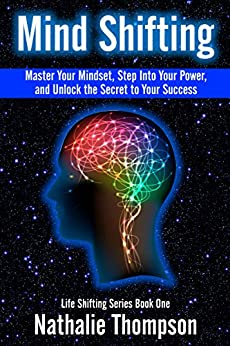 Mind Shifting: Master Your Mindset, Step Into Your Power, and Unlock the Secret to Your Success (Life Shifting Book 1) by [Thompson, Nathalie]