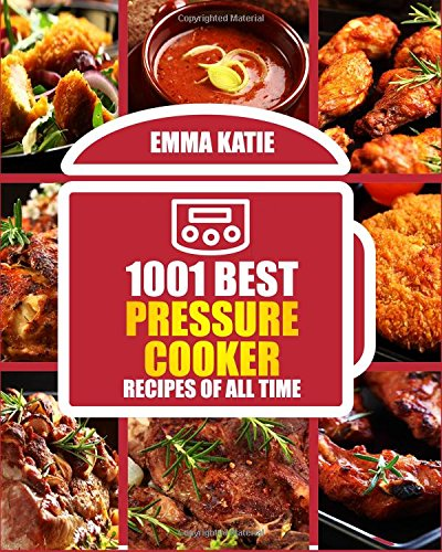 Read Online 1001 Best Pressure Cooker Recipes of All Time: (Fast and Slow, Slow Cooking, Meals, Chicken, Crock Pot, Instant Pot, Electric Pressure Cooker, Vegan, Paleo, Breakfast, Lunch, Dinner, Healthy Recipes) pdf