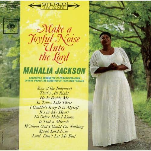 Make a Joyful Noise Unto the Lord by Mahalia Jackson on ...