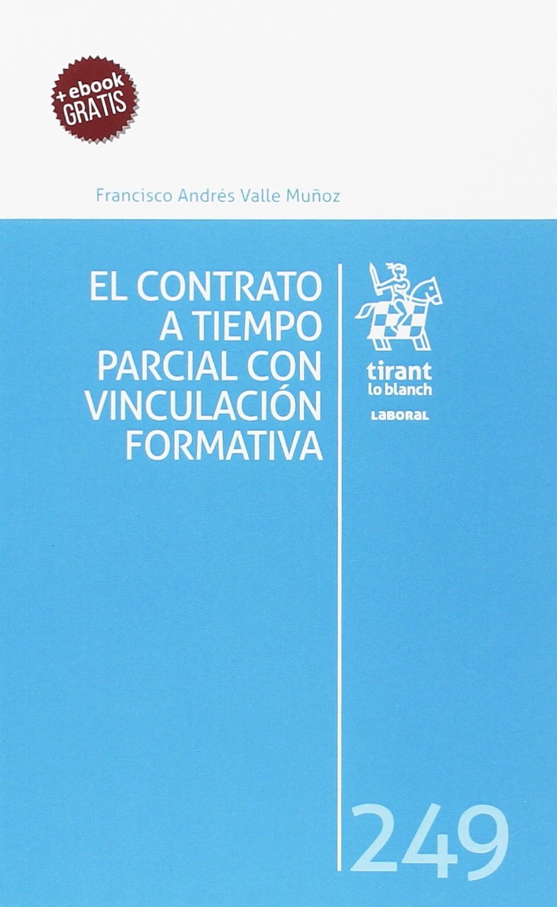 El Contrato a Tiempo Parcial con Vinculación Formativa Laboral: Amazon.es: Francisco Andrés Valle Muñoz: Libros