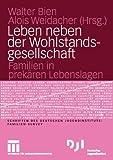 Leben Neben der Wohlstandsgesellschaft : Familien in Prekären Lebenslagen, Bien, Walter and Weidacher, Alois, 3810040967