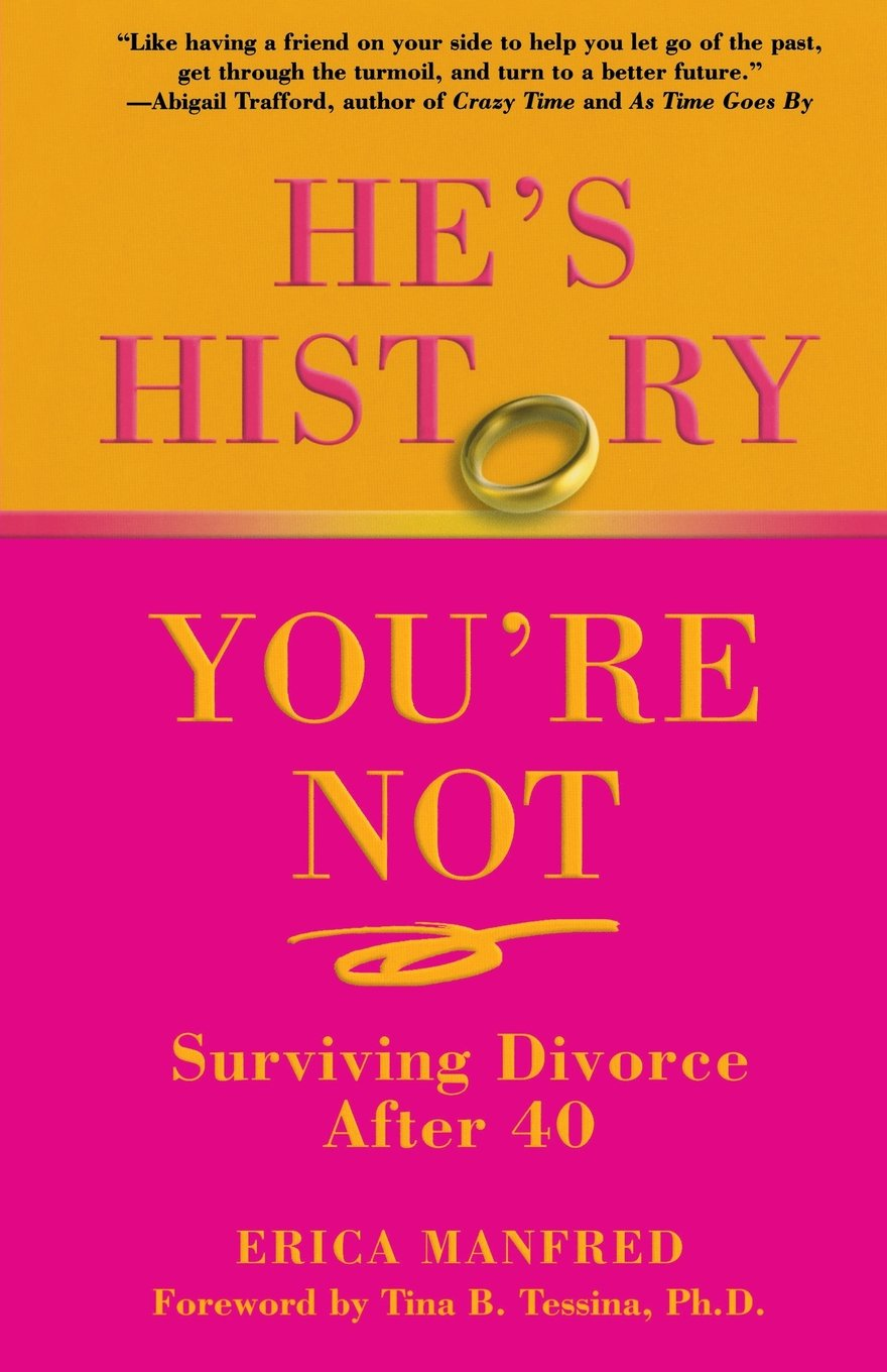 he s history you re not surviving divorce after erica he s history you re not surviving divorce after 40 erica manfred tina tessina 9780762751358 com books
