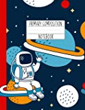 Primary Composition Notebook: An Astronaut Primary Composition Notebook For Boys Grades K-2   Handwriting Lines   Red…