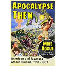 Apocalypse Then: American and Japanese Atomic Cinema, 1951-1967