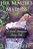 Her Master's Madness (A Dark Fairy Tale)