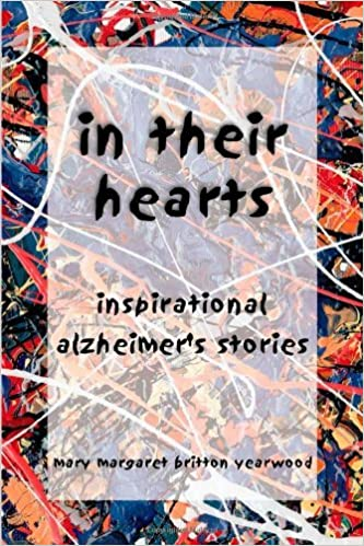 In Their Hearts: Inspirational Alzheimer's Stories by Mary Margaret Britton Yearwood (2003-03-02)