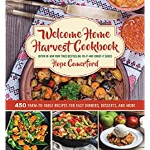 Welcome Home Harvest Cookbook: 450 Farm-to-Table Recipes for Easy Dinners, Desserts, and More
