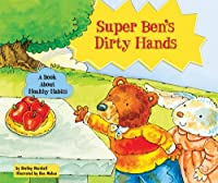 Super Ben's Dirty Hands: A Book About Healthy