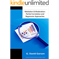 Mediation and Moderation: Partial Correlation and Regression Approaches (Statistical Associates Blue Book Series 50…