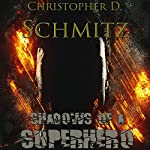 Shadows of a Superhero | Christopher D Schmitz