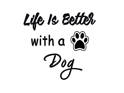Amazon Com Quotes Wall Decal Life Is Better With A Dog Saying
