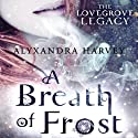 A Breath of Frost: The Lovegrove Legacy Audiobook by Alyxandra Harvey Narrated by Jessica Almasy