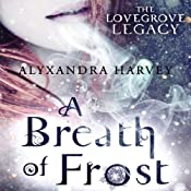 A Breath of Frost: The Lovegrove Legacy | Alyxandra Harvey