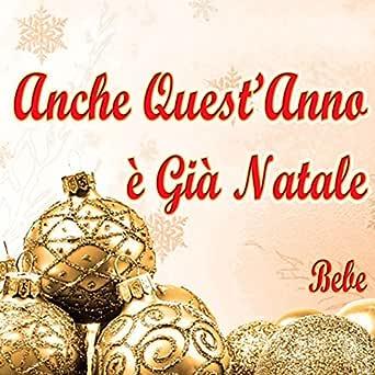 Anche Quest Anno E Gia Natale.Anche Quest Anno E Gia Natale By Bebe On Amazon Music Amazon Com