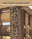 img - for Frog Hymns and Rain Babies: Monsoon Culture and the Art of Ancient South Asia book / textbook / text book