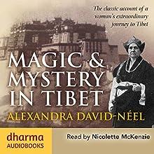 Magic & Mystery in Tibet: The Classic Account of a Woman's Extraordinary Journey to Tibet | Livre audio Auteur(s) : Alexandra David-Néel Narrateur(s) : Nicolette McKenzie
