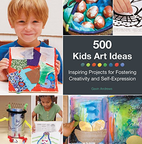 500 Kids Art Ideas: Inspiring Projects for Fostering Creativity and Self-Expression