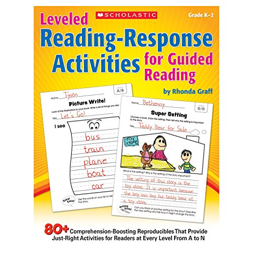 Leveled Reading-Response Activities for Guided Reading: 80+ Comprehension-Boosting Reproducibles That Provide Just-Right Activities for Readers at Every Level From A to (Scholastic Guided Reading)