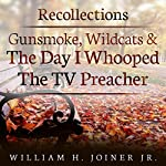 Recollections: Gunsmoke, Wildcats, and the Day I Whooped the TV Preacher | William H. Joiner Jr.