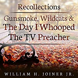Recollections: Gunsmoke, Wildcats, and the Day I Whooped the TV Preacher